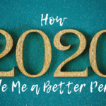 How 2020 Made Me a Better Person