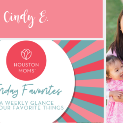 "Houston Moms ""Friday Favorites"" #houstonmoms #houstonmomsblog #momsaroundhouston"