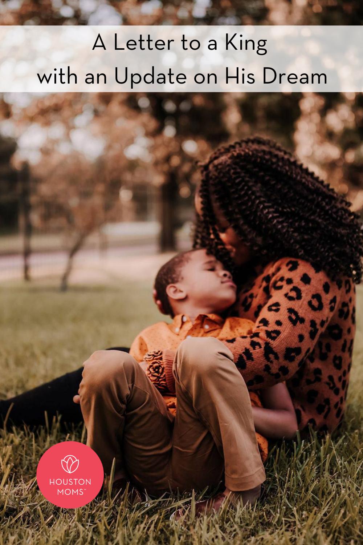 "Houston Moms ""A Letter to a King with an Update on His Dream"" #houstonmoms #houstonmomsblog #momsaroundhouston"