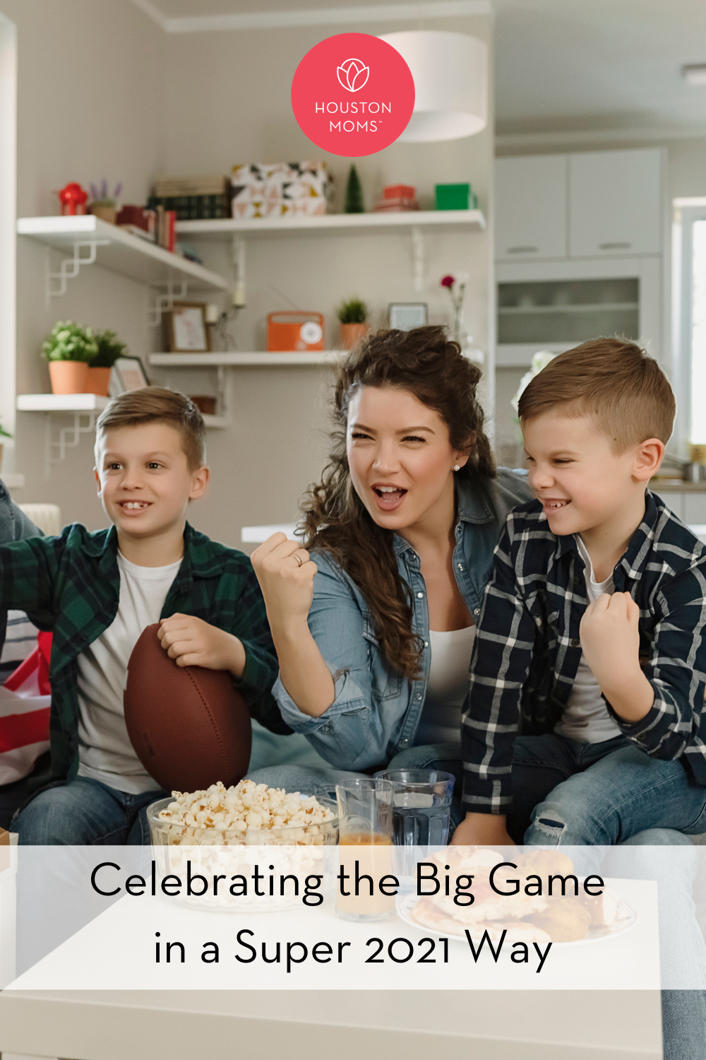 """Houston Moms """"Celebrating the Big Game in a Super 2021 Way"""" #houstonmoms #houstonmomsblog #momsaroundhouston"""