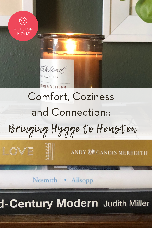 "Houston Moms ""Comfort, Coziness and Connections:: Bringing Hygge to Houston"" #houstonmoms #houstonmomsblog #momsaroundhouston"