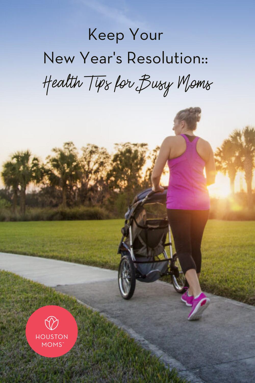 "Houston Moms ""Keep Your New Year's Resolution:: Health Tips for Busy Moms"" #houstonmoms #houstonmomsblog #momsaroundhouston"