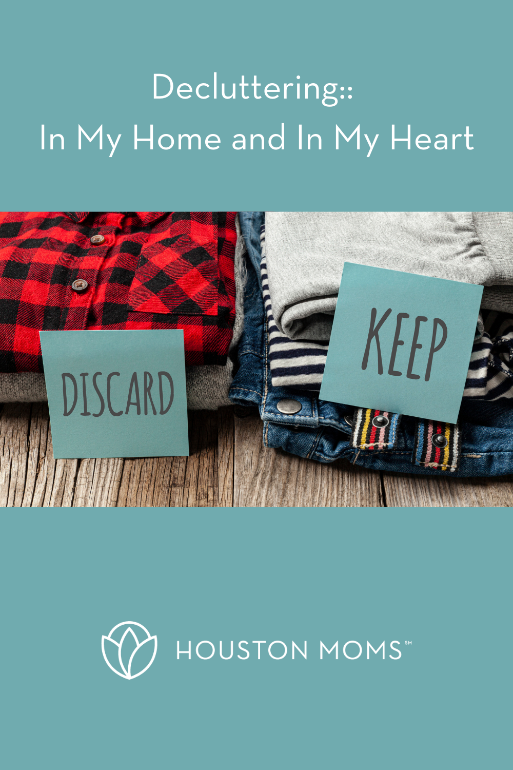 """Houston Moms """"Decluttering:: In My Home and In My Heart"""" #houstonmoms #houstonmomsblog #momsaroundhouston"""