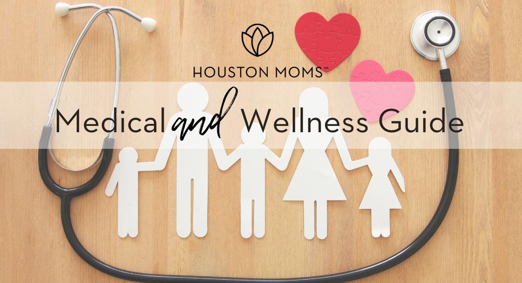 """Houston Moms """"Medical and Wellness Guide"""" #houstonmoms #houstonmomsblog"""