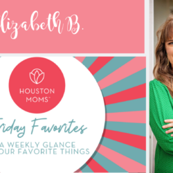 "Houston Moms ""Friday Favorites"" #houstonmomsblog #houstonmomsblog #momsaroundhouston"