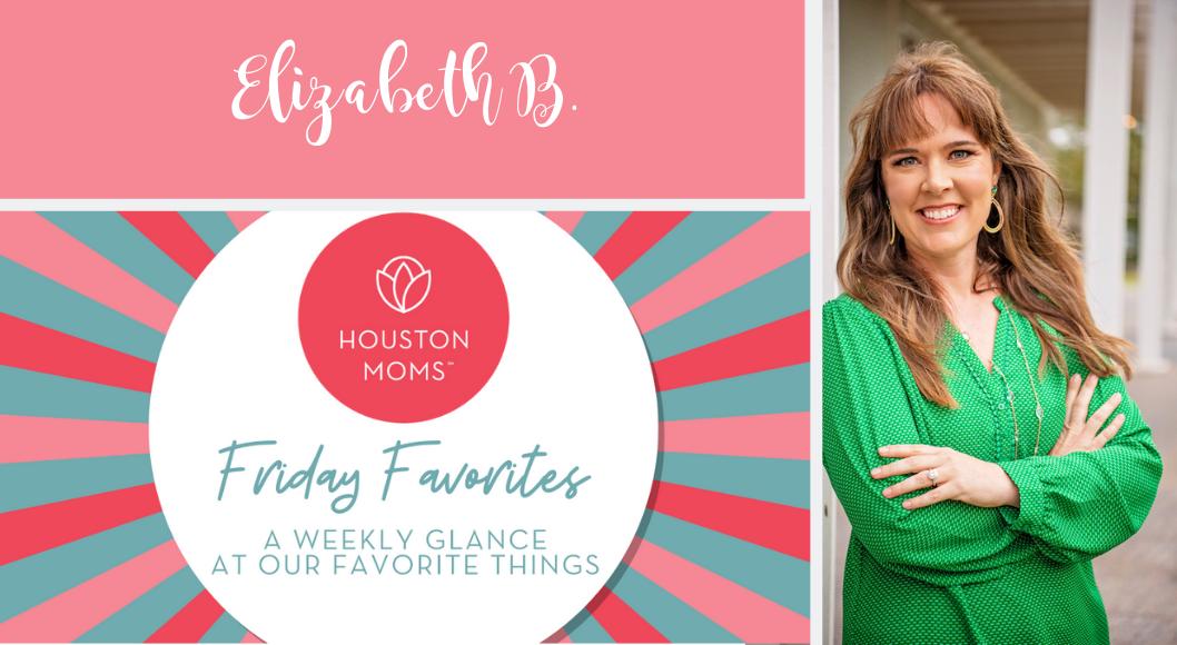 "Houston Moms ""Friday Favorites"" #houstonmomsblog #houstonmomsblog #momsaroundhouston"