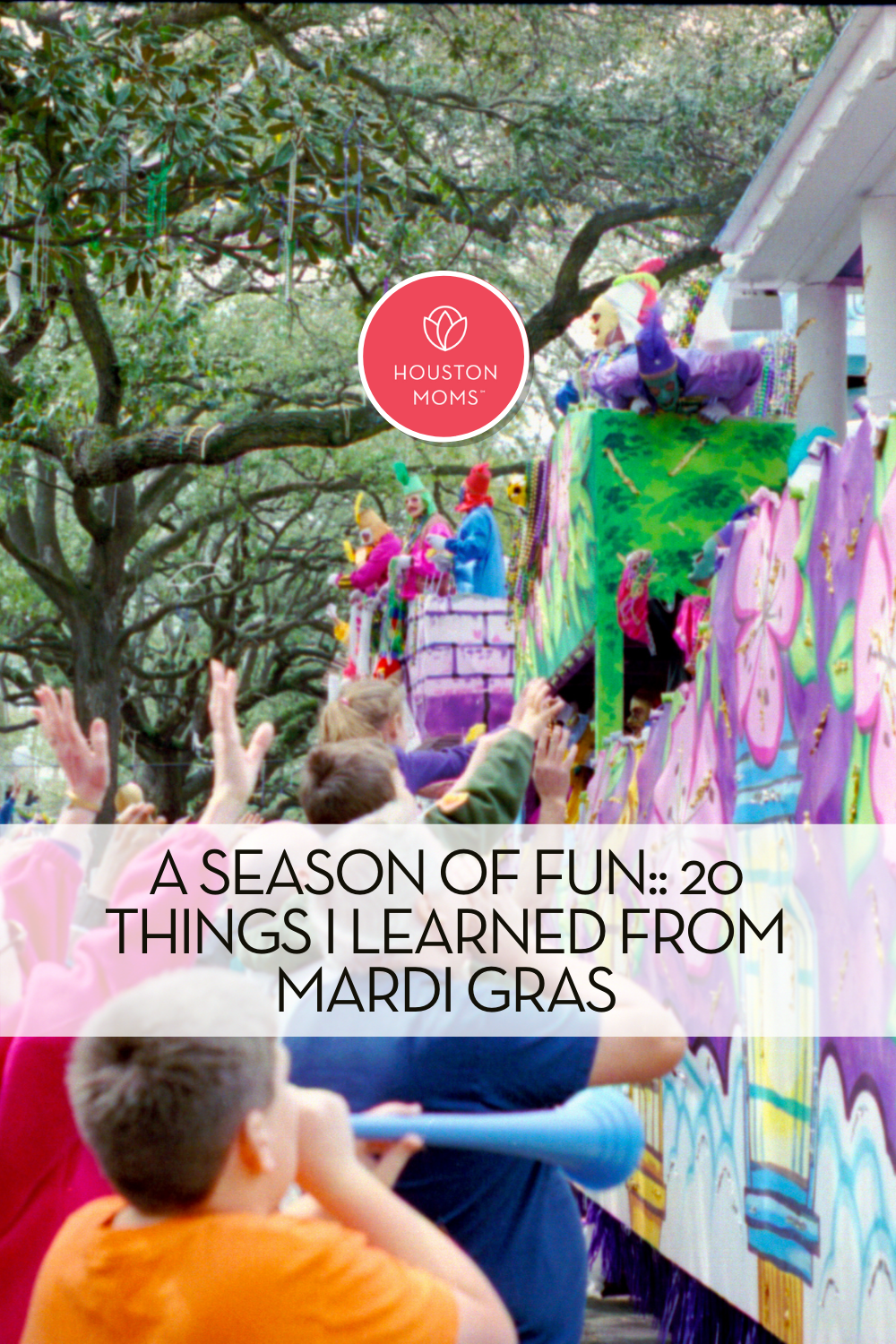 "Houston Moms ""A Season of Fun:: 20 Things I Learned From Mardi Gras"" #houstonmoms #momsaroundhouston"