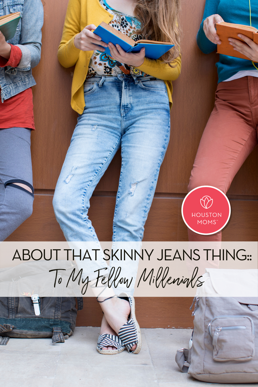 "Houston Moms ""About that Skinny Jeans Thing:: To My Fellow Millenials"" #houstonmoms #momsaroundhouston"