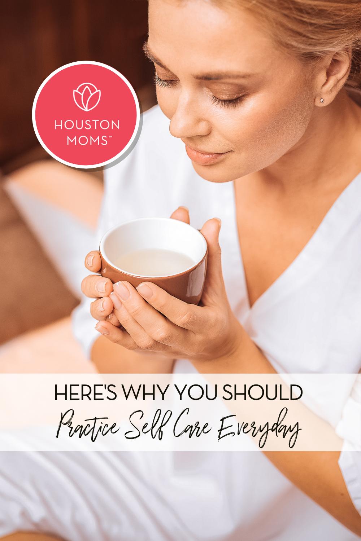 "Houston Moms ""Here's Why You Should Practice Self Care Everyday"" #houstonmoms #momsaroundhouston"